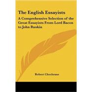 The English Essayists: A Comprehensive Selection of the Great Essayists from Lord Bacon to John Ruskin by Chochrane, Robert, 9781419129476