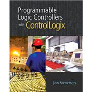 Programmable Logic Controllers with ControlLogix by Stenerson, Jon, 9781435419476
