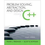 Problem Solving, Abstraction, and Design Using C++ by Friedman, Frank L.; Koffman, Elliot B., 9780136079477