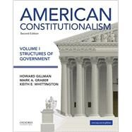 American Constitutionalism Volume I: Structures of Government by Gillman, Howard; Graber, Mark A.; Whittington, Keith E., 9780190299477
