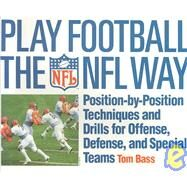 Play Football The NFL Way: Position by position techniques and drills for offense and special teams by Bass, 9780312059477