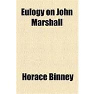 Eulogy on John Marshall by Binney, Horace, 9781154489477