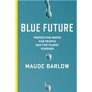 Blue Future by Barlow, Maude, 9781595589477