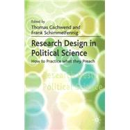 Research Design in Political Science How to Practice what they Preach by Gschwend, Thomas; Schimmelfennig, Frank, 9780230019478
