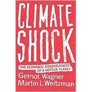 Climate Shock: The Economic Consequences of a Hotter Planet by Wagner, Gernot; Weitzman, Martin L., 9780691159478