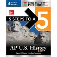 5 Steps to a 5 AP U.S. History 2017, Cross-Platform Prep Course by Murphy, Daniel P.; Armstrong, Stephen, 9781259589478