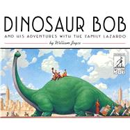 Dinosaur Bob and His Adventures with the Family Lazardo by Joyce, William; Joyce, William, 9781481489478
