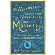 The Mammoth Book of the Adventures of Professor Moriarty by Jakubowski, Maxim, 9781510709478