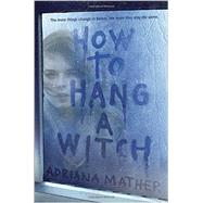 How to Hang a Witch by Mather, Adriana, 9780553539479