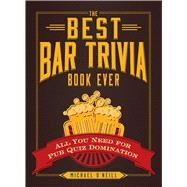 The Best Bar Trivia Book Ever by O'Neill, Michael, 9781440579479