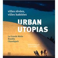 Urban Utopias, La Grande Motte / Brasilia / Chandigarh: Villes Rêvées, Villes Habitées by Herbert, Stéphane; Lenfant, Carole, 9782757209479