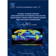 Global Climate Change and Response of Carbon Cycle in the Equatorial Pacific and Indian Oceans and Adjacent Landmasses by Kawahata; Awaya, 9780444529480