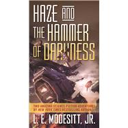 Haze and the Hammer of Darkness by Modesitt, Jr., L. E., 9780765389480