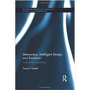 Democracy, Intelligent Design, and Evolution: Science for Citizenship by Liebell; Susan, 9781138999480