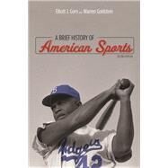 A Brief History of American Sports by Gorn, Elliott J.; Goldstein, Warren, 9780252079481