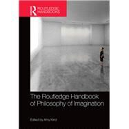 The Routledge Handbook of Philosophy of Imagination by Kind; Amy, 9780415739481
