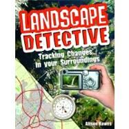 Landscape Detective: Tracking Changes in Your Surroundings by Hawes, Alison, 9780778799481