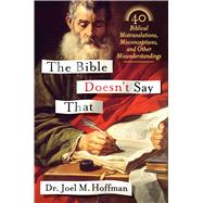 The Bible Doesn't Say That 40 Biblical Mistranslations, Misconceptions, and Other Misunderstandings by Hoffman, Joel M., 9781250059482