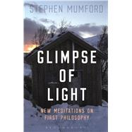 Glimpse of Light New Meditations on First Philosophy by Mumford, Stephen, 9781474279482