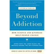 Beyond Addiction How Science and Kindness Help People Change by Foote, Jeffrey; Wilkens, Carrie; Kosanke, Nicole; Higgs, Stephanie, 9781476709482