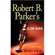 Robert B. Parker's Slow Burn by Atkins, Ace, 9781594139482