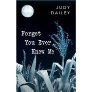 Forget You Ever Knew Me by Dailey, Judy, 9781432829483