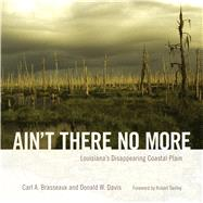 Ain't There No More by Brasseaux, Carl A.; Davis, Donald W.; Twilley, Robert, 9781496809483
