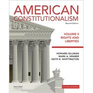 American Constitutionalism Volume II: Rights and Liberties by Gillman, Howard; Graber, Mark A.; Whittington, Keith E., 9780190299484