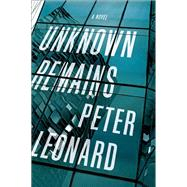 Unknown Remains A Novel by Leonard, Peter, 9781619029484