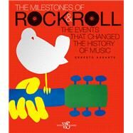 The Milestones of Rock & Roll The Events that Changed the History of Music by Assante, Ernesto, 9788854409484