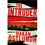 The Intruder A Crime Novel by Ostlundh, Hakan; Norlen, Paul, 9781250029485