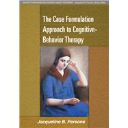 The Case Formulation Approach to Cognitive-Behavior Therapy by Persons, Jacqueline B., 9781462509485