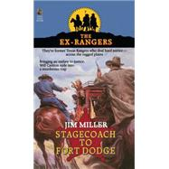 STAGECOACH TO FORT DODGE: EX-RANGERS #7 Wells Fargo and the Rise of the American Financial Services Industry by Miller, Jim, 9781501109485