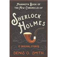 The Mammoth Book of the New Chronicles of Sherlock Holmes by Smith, Denis O., 9781510709485