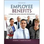 Employee Benefits A Primer for Human Resource Professionals by Martocchio, Joseph, 9780078029486