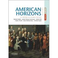 American Horizons U.S. History in a Global Context, Volume I by Schaller, Michael; Thomas Greenwood, Janette; Kirk, Andrew; Purcell, Sarah J.; Sheehan-Dean, Aaron; Snyder, Christina, 9780190659486