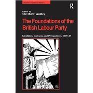 The Foundations of the British Labour Party: Identities, Cultures and Perspectives, 1900-39 by Worley,Matthew;Worley,Matthew, 9781138249486