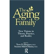 The Aging Family: New Visions In Theory, Practice, And Reality by Hargrave,Terry, 9781138869486