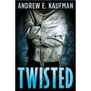Twisted by Kaufman, Andrew E., 9781477829486