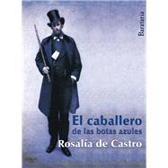 El caballero de las botas azules / The gentleman in blue boots by De Castro, Rosal¡a; Moreno, Carola, 9788492979486