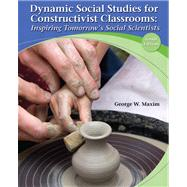 Dynamic Social Studies for Constructivist Classrooms Inspiring Tomorrow's Social Scientists by Maxim, George W., 9780132849487