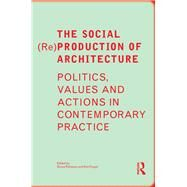 The Social (Re)Production of Architecture: Politics, Values and Actions in Contemporary Practice by Petrescu; Doina, 9781138859487