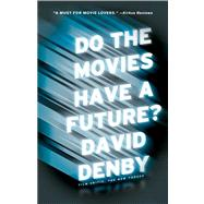 Do the Movies Have a Future? by Denby, David, 9781416599487