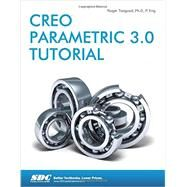 Creo Parametric 3.0 Tutorial by Toogood, Roger, Ph.D., 9781585039487