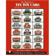 The Big Book of Tin Toy Cars: Passenger, Sports, And Concept Vehicles by Smith, Ron; Gallagher, William C., 9780764319488