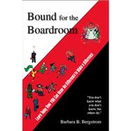 Bound for the Boardroom: Learn Today How You Can Know the Difference to Make a Difference by Bergstrom, Barbara B., 9781412079488