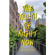 The Truth of Right Now by Corthron, Kara Lee, 9781481459488
