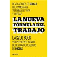 La nueva fórmula del trabajo / The new formula for work by Bock , Laszlo; Fernandez de Castro, Javier, 9788416029488