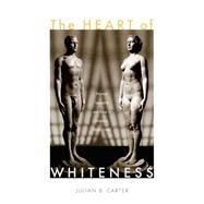 The Heart of Whiteness by Carter, Julian B., 9780822339489