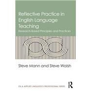 Reflective Practice in English Language Teaching: Research-Based Principles and Practices by Mann; Steve, 9781138839489